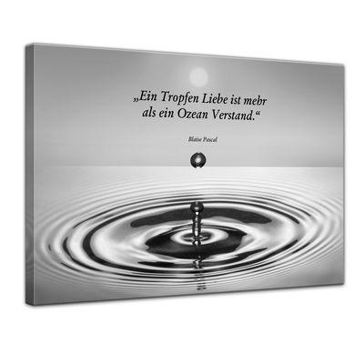 Leinwandbild mit Zitat - Ein Tropfen Liebe ist mehr als ein Ozean Verstand. - schwarz/weiß (Blaise Pascal) – Bild 1