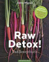 Raw Detox! Das Rezeptbuch - Über 100 Rezepte / Judita Wignall