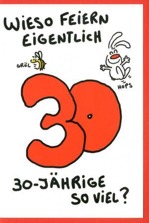 Grußkarte Humor Geburtstagskarte 30 Nic Show Wieso feiern eigentlich 30.Jährige so viel? C6