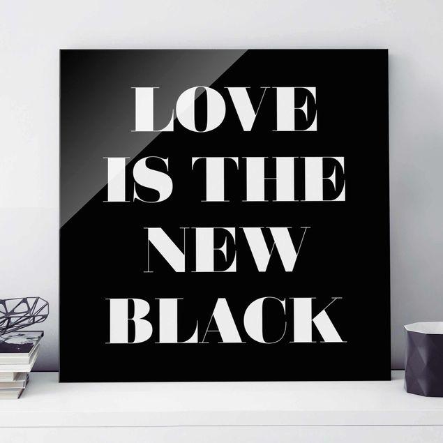 Produktfoto Glasbild - Love is the new black - Quadrat 1:1