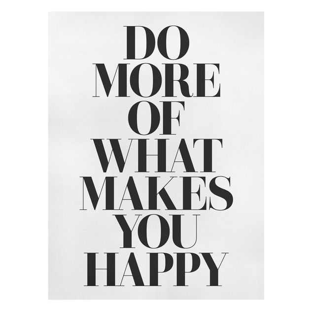 Produktfoto Leinwandbild - Do more of what makes you happy - Hochformat 4:3, Frontalansicht, Artikelnummer 229529-FF