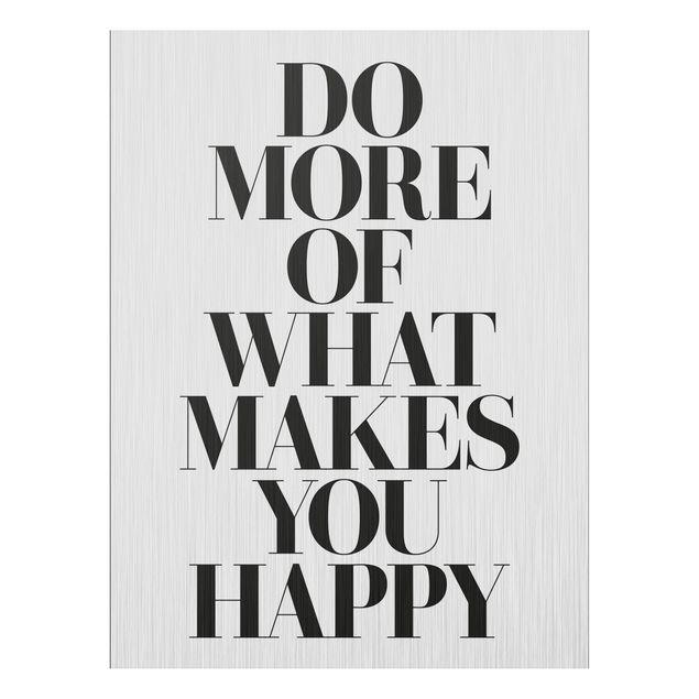 Immagine del prodotto Stampa su alluminio spazzolato - Do More Of What Makes You Happy - Verticale 4:3