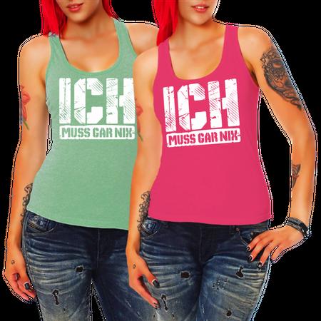 Frauen Trägershirt ICH MUSS GAR NIX