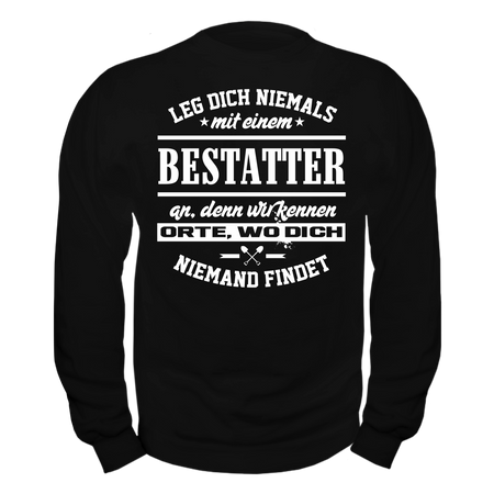 Männer Sweatshirt Leg dich niemals mit einem BESTATTER an