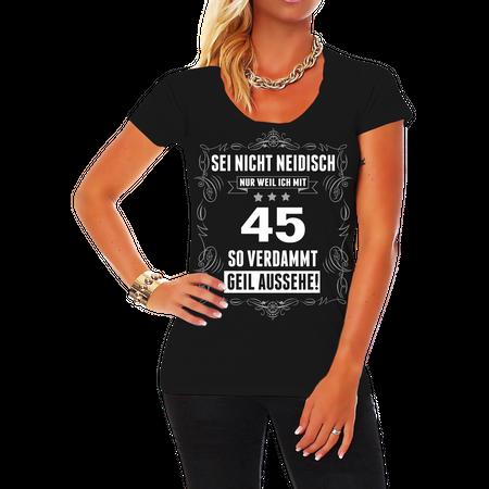 Frauen Shirt Sei nicht neidisch bin 45