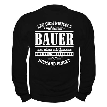 Männer Sweatshirt Leg dich niemals mit einem BAUER an