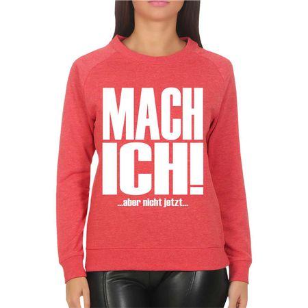 Frauen Sweatshirt MACH ICH aber nicht jetzt