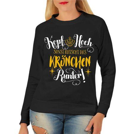 Frauen Sweatshirt Kopf hoch sonst rutscht das Krönchen runter