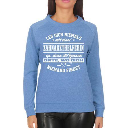 Frauen Sweatshirt Leg dich niemals mit einer ZAHNARZTHELFERIN an