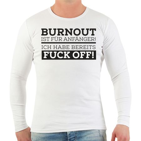 Männer Longsleeve BURNOUT ist für Anfänger ich habe bereits FUCK OFF