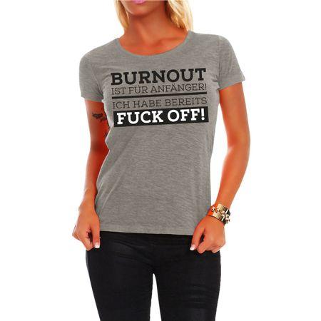 Frauen Shirt BURNOUT ist für Anfänger ich habe bereits FUCK OFF