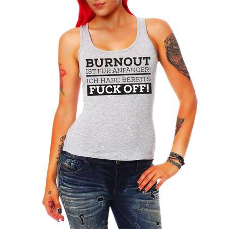 Frauen Trägershirt BURNOUT ist für Anfänger ich habe bereits FUCK OFF