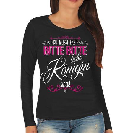 Frauen Longsleeve Du musst erst BITTE BITTE liebe Königin sagen