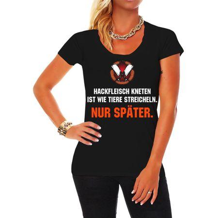 Frauen Shirt Hackfleisch kneten ist wie Tiere streicheln NUR SPÄTER