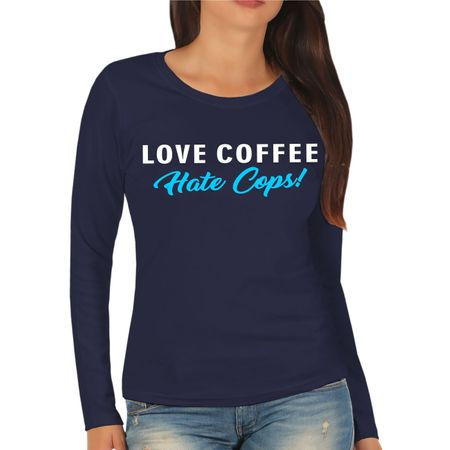 Frauen Longsleeve Love Coffee Hate Cops