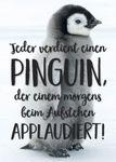 Postkarte A6 +++ LUSTIG +++ JEDER VERDIENT EINEN PINGUIN