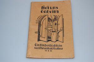 Bei uns daheim Ein Kirchenbüchlein von P. Wunibald Kellner um 1935