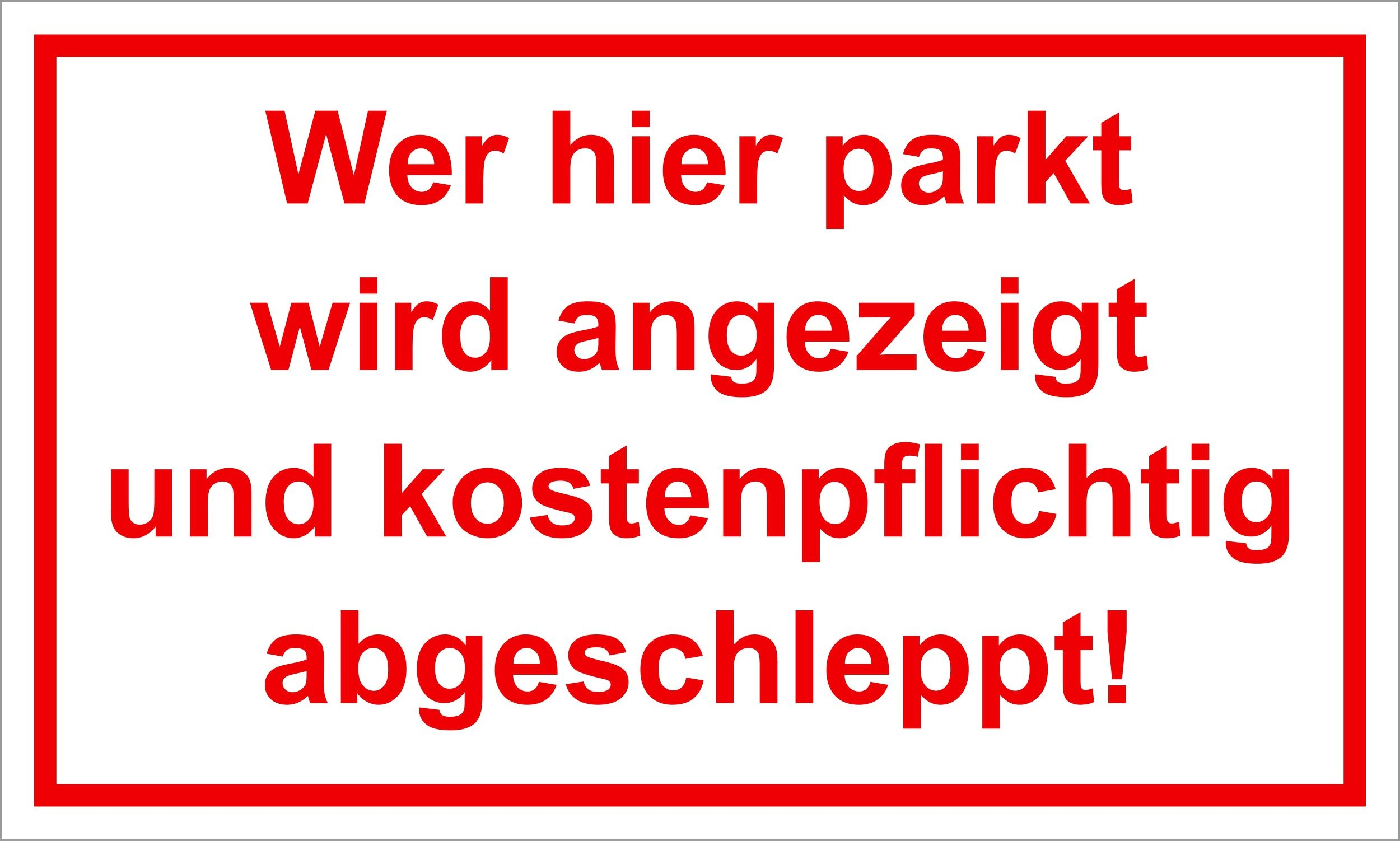 Wer hier parkt wird angezeigt und kostenpflichtig abgeschleppt! 150 x 250 mm Warn- Hinweis- und Verbotsschild PST-Kunststoff