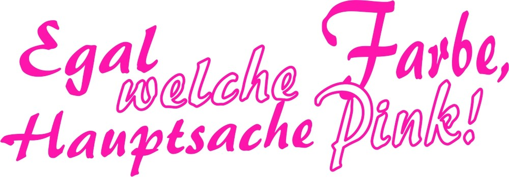 Aufkleber Egal welche Farbe Hauptsache Pink! 70 x 190 mm