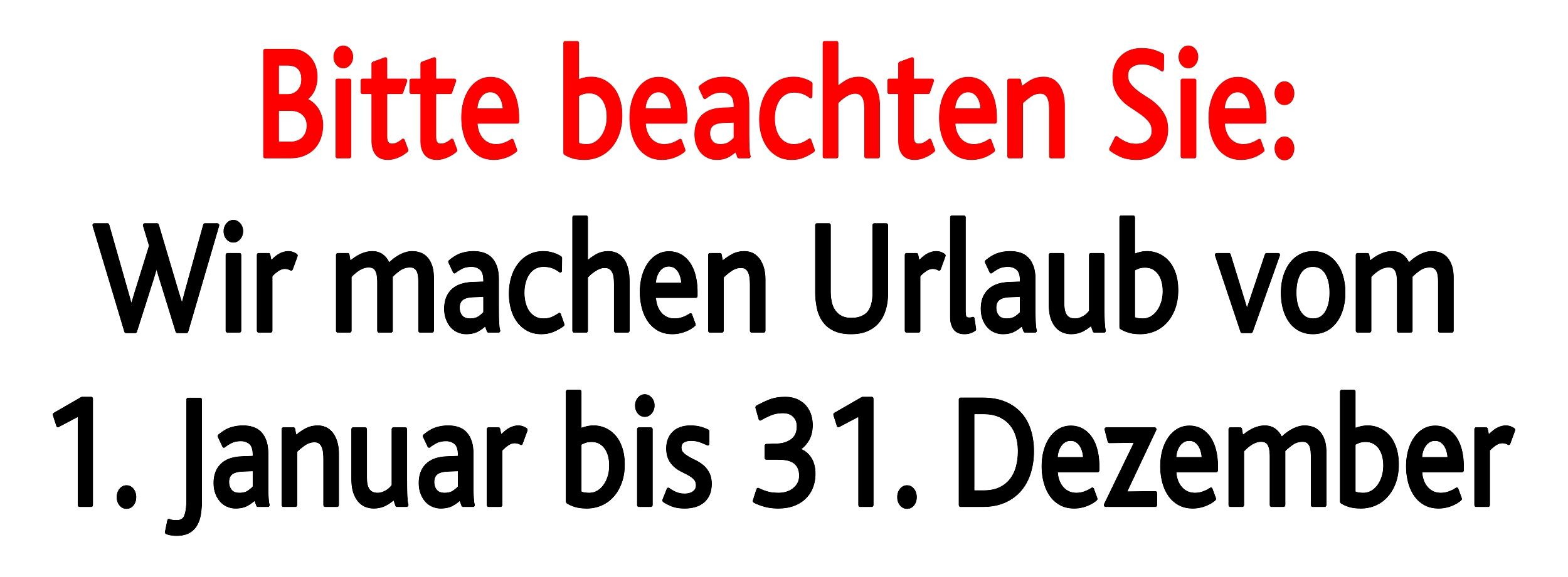 Aufkleber Bitte beachten Sie: Wir machen Urlaub vom 1. Januar bis 31. Dezember 70 x 190 mm