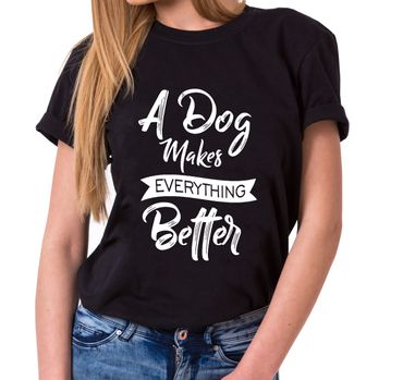 A Dog makes everything better - Statement Shirts - Damen T-Shirt Rundhals - Sprüche Shirts – Bild 1