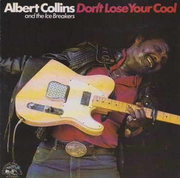 Albert Collins and The Icebreakers - Don't lose your cool
