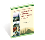 Endowment, Charity And Service In Islam - From the apex of Islamic Civilization