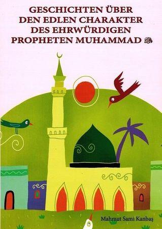 Geschichten über den edlen Charakter des Ehrwürdigen Propheten MUHAMMAD s.a.v.