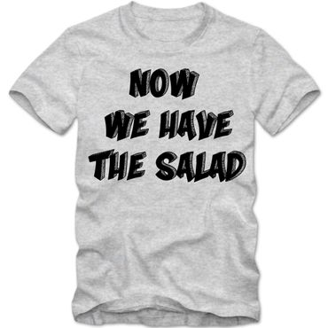 Now We Have The Salad T-Shirt Spruchshirt Denglisch Funshirt Spaß Herrenshirt