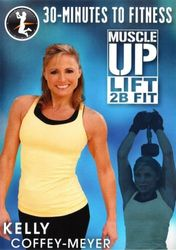 30 Minutes To Fitness Muscle Up Lift 2B Fit Kelly Coffey-Meyer DVD