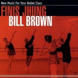 Finis Jhung - Bill Brown: New Music For Your Ballet Class (CD)