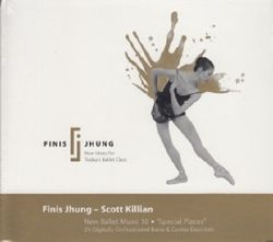 Finis Jhung Scott Kilian New Ballet Music 10 Special Places Ballett CD