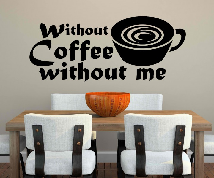 Wandtattoo Kaffee without Coffee without me Sprüche Cafe Aufkleber ...