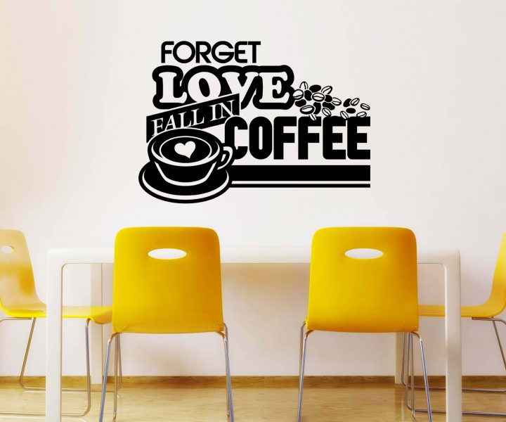 Wandtattoo Forget Love Fall in Coffee Kaffee Spruch Cafe Aufkleber ...