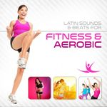 Latin Sounds & Beats for Fitness & Aerobic [Doppel-CD]