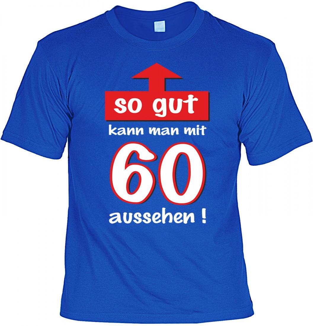 Lustiges T-Shirt zum 60. Geburtstag - So gut kann man mit 60 aussehen ...