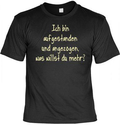 Lustiges Fun T-Shirt: Ich bin aufgestanden und angezogen, was willst du mehr ? - Geschenk mit Urkunde Spassvogel