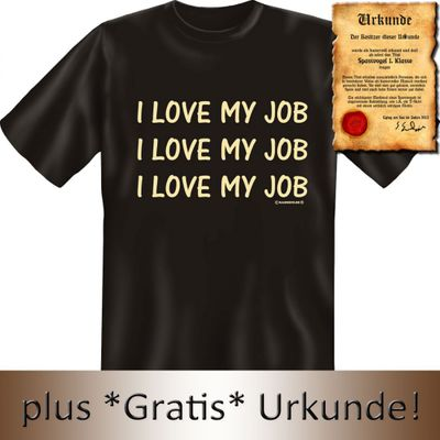 Lustiges Fun T-Shirt Beruf - I Love My Job - I Love My Job - I Love My Job - Geschenk mit Urkunde Spassvogel  Bild 3