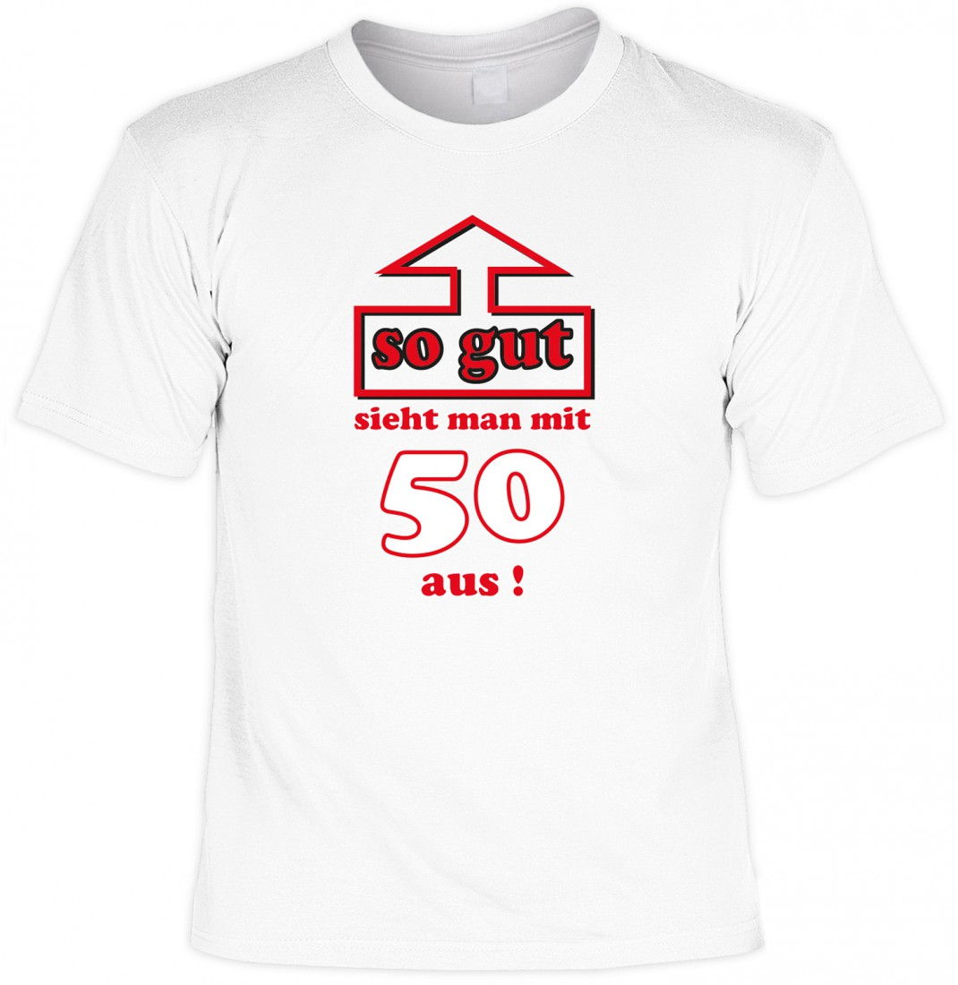 t shirt 50 geburtstag so gut sieht man mit 50 aus. Black Bedroom Furniture Sets. Home Design Ideas
