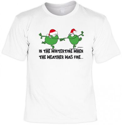 Lustiges Fun T-Shirt mit Aufdruck - In the Winter when the Weather was fine - passend für Advent und Weihnachtszeit