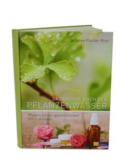 Das große Buch der Pflanzenwässer ❀ Buch der Hydrolate ❀ Von Susanne Fischer-Rizzi
