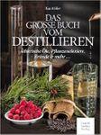 Die hohe Kunst des Destillierens - das Buch zum Destillieren von Kai Möller