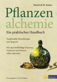 Pflanzenalchemie ❀ Ein praktisches Handbuch ❀ Neuauflage aus dem AT Verlag
