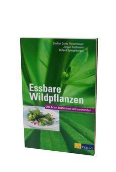 Essbare Wildpflanzen: 200 Arten bestimmen und verwenden