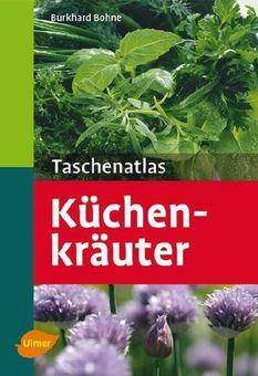 Küchenkräuter Taschenatlas: 131 Pflanzenporträts