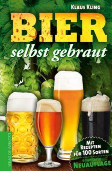 Bier selbst gebraut. 100 Rezepte für 100 Sorten