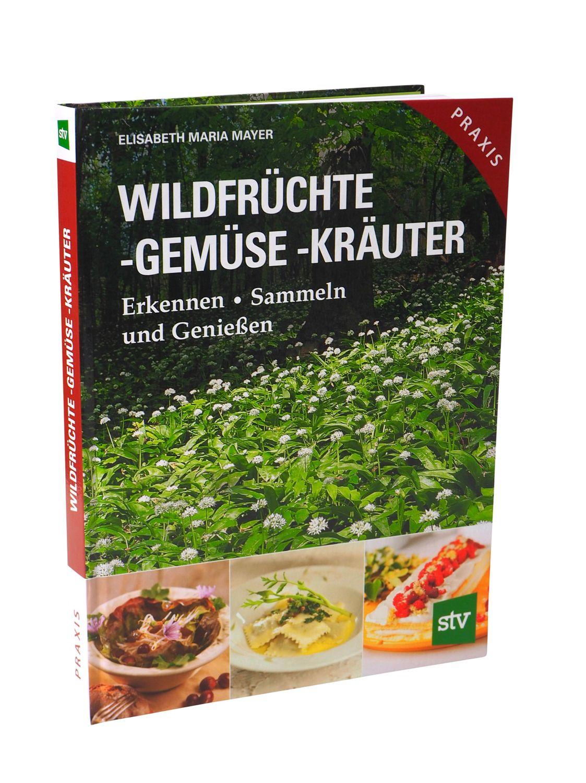 Wildfrüchte, Gemüse & Kräuter ❁ Erkennen, Sammeln und Genießen