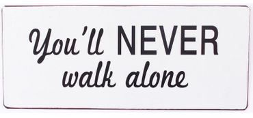 Blechschild mit Spruch You´ll NEVER walk alone Retro Deko Nostalgie – Bild 1